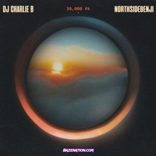 NorthSideBenji & DJ Charlie B - 30,000 ft Mp3 Download