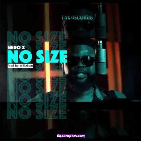 Nero X – No Size Mp3 Download