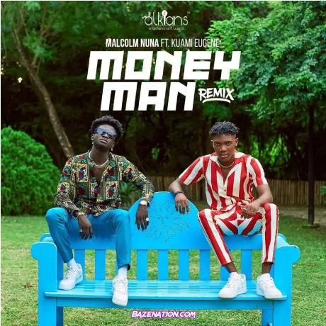Malcolm Nuna – Money Man Remix (feat. Kuami Eugene) Mp3 Download