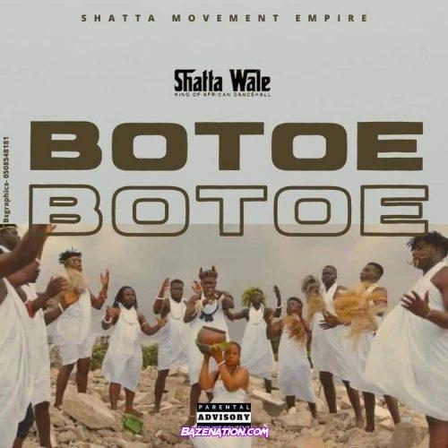 Shatta Wale - Botoe (Listen) Mp3 Download