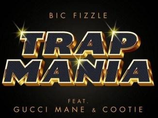 BiC Fizzle, Gucci Mane & Cootie - TrapMania Mp3 Download
