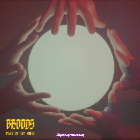 BROODS - Piece Of My Mind Mp3 Download