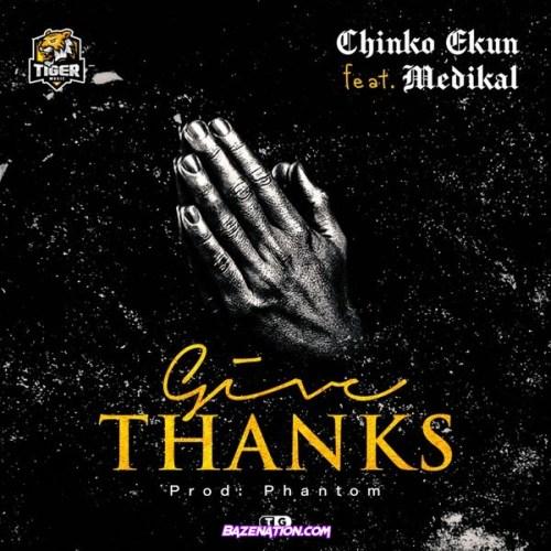Chinko Ekun - Give Thanks (feat. Medikal) Mp3 Download