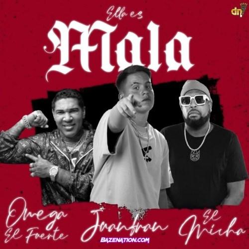 Juanfran – Ella Es Mala (feat. El Micha & Omega) Mp3 Download