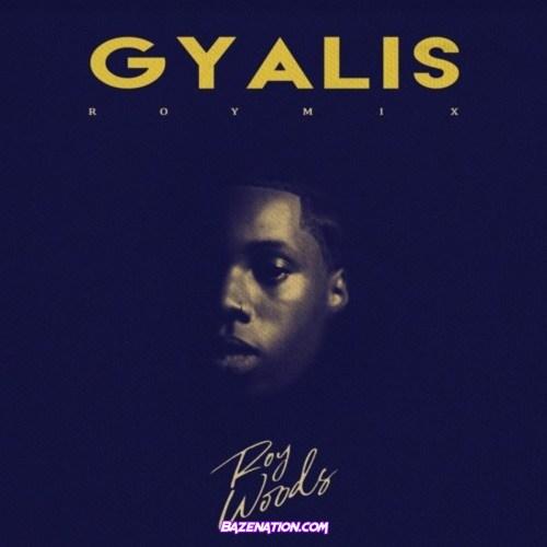 Roy Woods - Gyalis (RoyMix) Mp3 Download