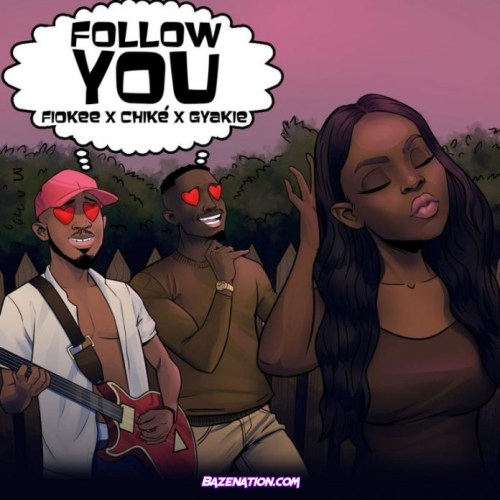 Fiokee - Follow You Ft. Chike & Gyakie Mp3 Download