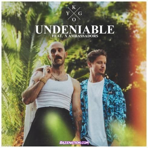 Kygo - Undeniable (feat. X Ambassadors) Mp3 Download