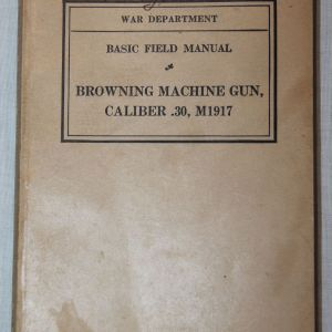 J015. WWII M1917 BROWNING MACHINE GUN FIELD MANUAL, 1940 DATED