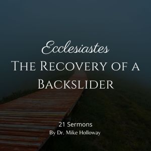 Ecclesiastes – The Recovery of a Backslider