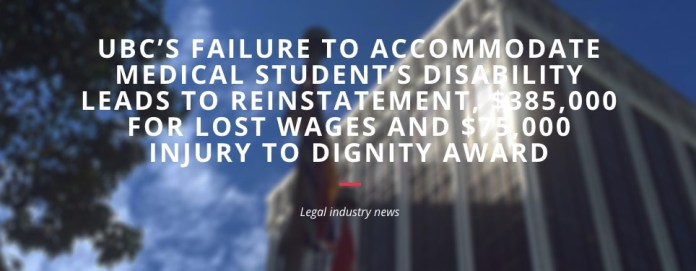 UBC'S FAILURE TO ACCOMMODATE MEDICAL STUDENT'S DISABILITY LEADS TO REINSTATEMENT, $385,000 FOR LOST WAGES AND $75,000 INJURY TO DIGNITY AWARD dr carl kelly human rights