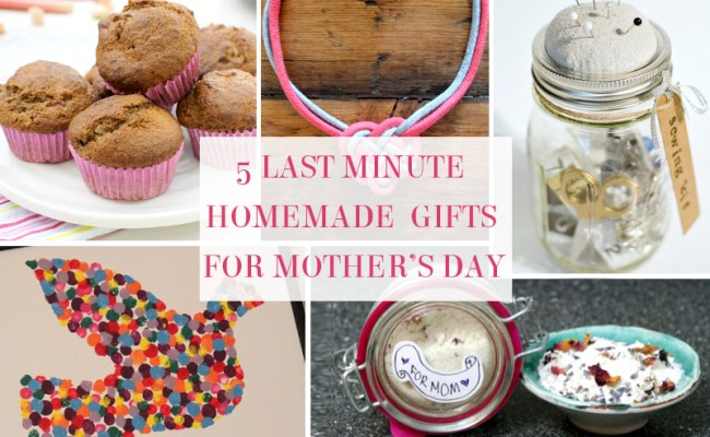 5 Last Minute Homemade Gifts For Mother S Day