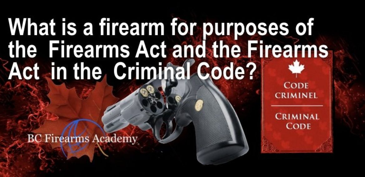 What is a firearm for purposes of theFirearms Act and the Firearms Actin theCriminal Code in Canada?