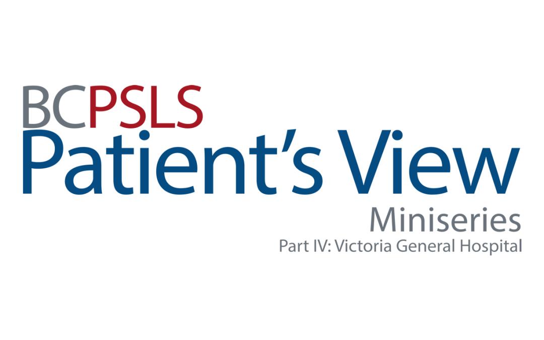 Patient's View Miniseries Part IV: Victoria General Hospital