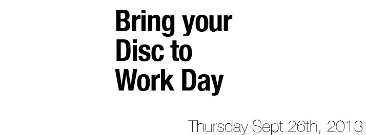 September 26th is Bring Your Disc to Work Day!