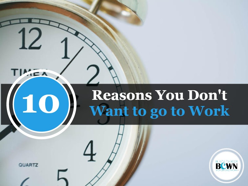 10 Reasons You Don't Want To Go To Work