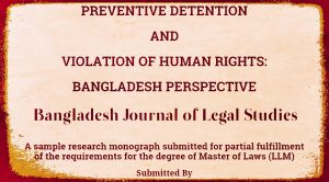 RESEARCH MONOGRAPH : Preventive Detention And Violation of Human Rights: Bangladesh Perspective
