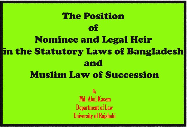 Position of Nominee and Legal Heir in Statutory Laws of Bangladesh and Muslim Law of Succession