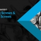 Difference between Self-Drilling Screws & Self Tapping Screws