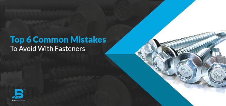 Top-6-Common-Mistakes-To-Avoid-With-Fasteners