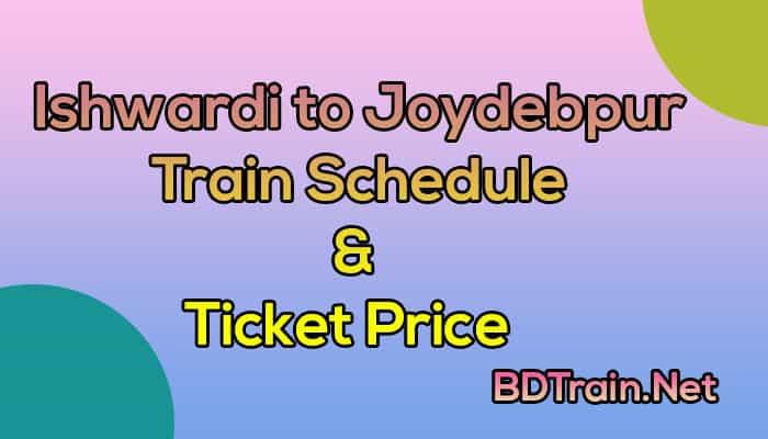 ishwardi to joydebpur train schedule