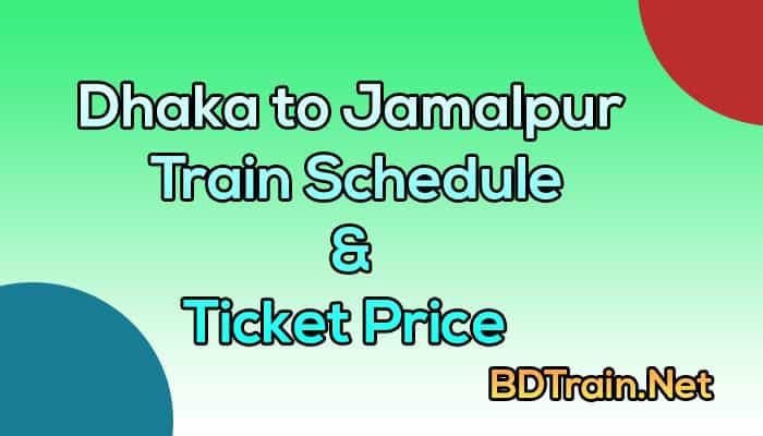 dhaka to jamalpur train schedule and ticket price