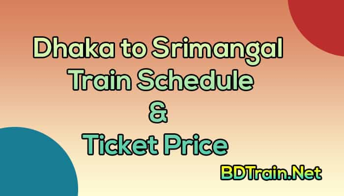 dhaka to srimangal train schedule and ticket price