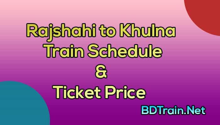 rajshahi to khulna train schedule and ticket price