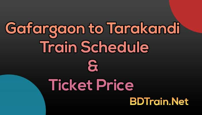 gafargaon to tarakandi train schedule and ticket price