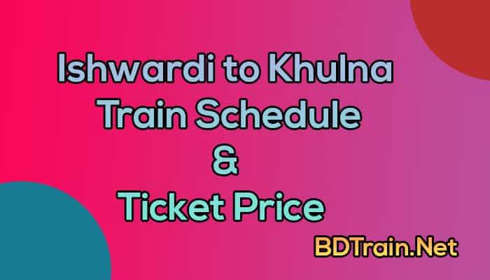ishwardi to khulna train schedule and ticket price