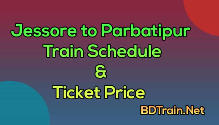 jessore to parbatipur train schedule and ticket price