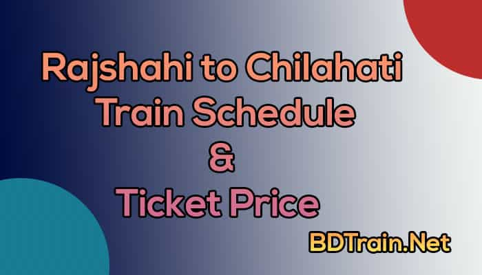 rajshahi to chilahati train schedule and ticket price