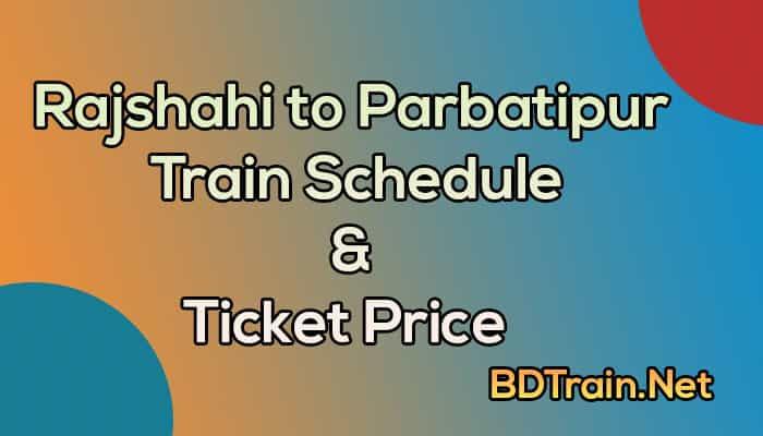 rajshahi to parbatipur train schedule