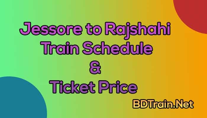 jessore to rajshahi train schedule and ticket price