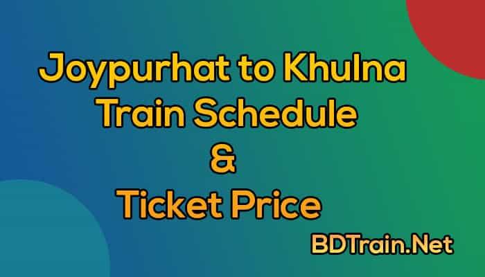 joypurhat to khulna train schedule and ticket price