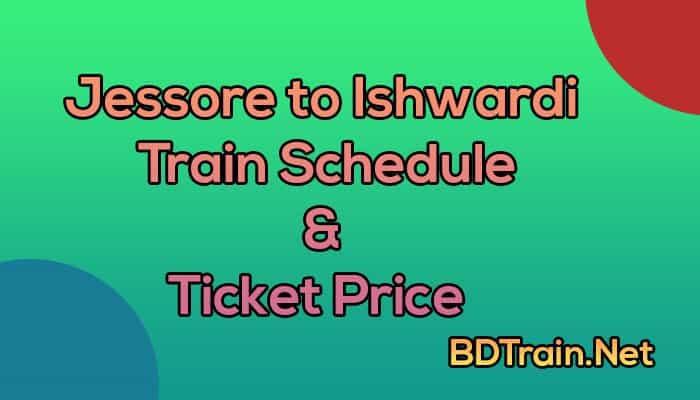 jessore to ishwardi train schedule and ticket price