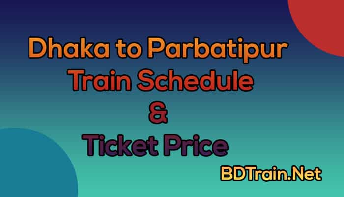 dhaka to parbatipur train schedule and ticket price