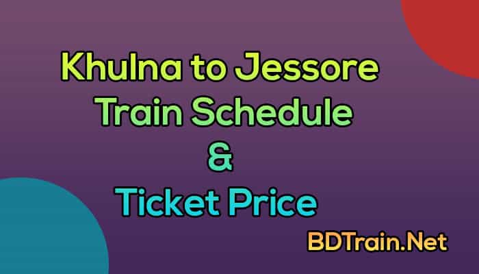 khulna to jessore train schedule and ticket price