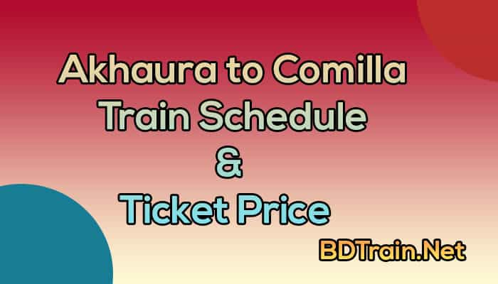 akhaura to comilla train schedule and ticket price