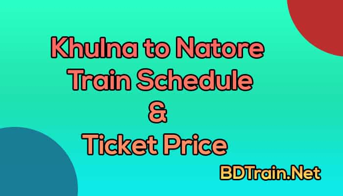 khulna to natore train schedule and ticket price