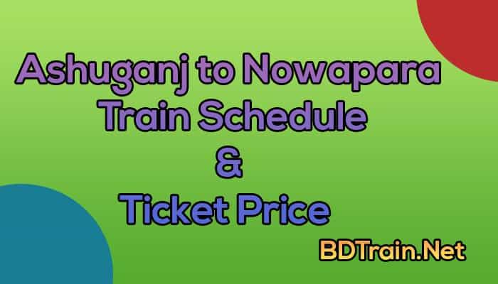 ashuganj to nowapara train schedule and ticket price