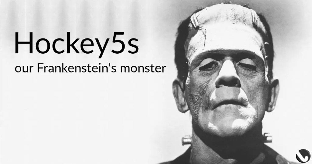 Hockey5s : our Frankenstein's monster