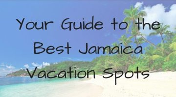Your Guide to the Best Jamaica Vacation Spots