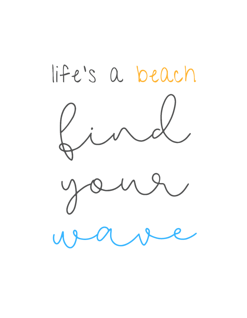 life's a beach, find your wave - - beach life quotes inspirational