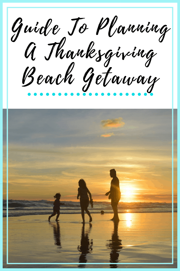 How To Plan A Thanksgiving Beach Vacation Getaway
