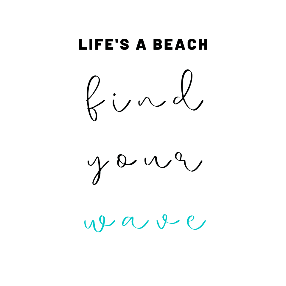 Life's A Beach Find Your Way - Beach Quotes - Beach Art Print