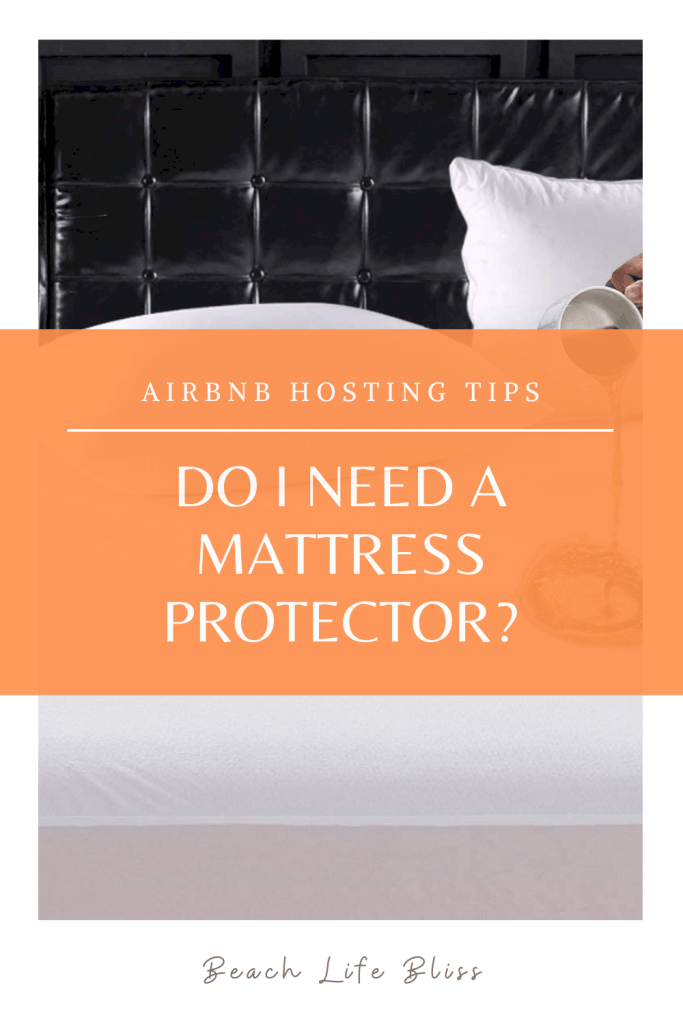 AirBnb Hosting Tips - Do I need a mattress protector on the beds?