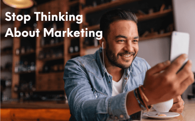 Stop Thinking About Marketing