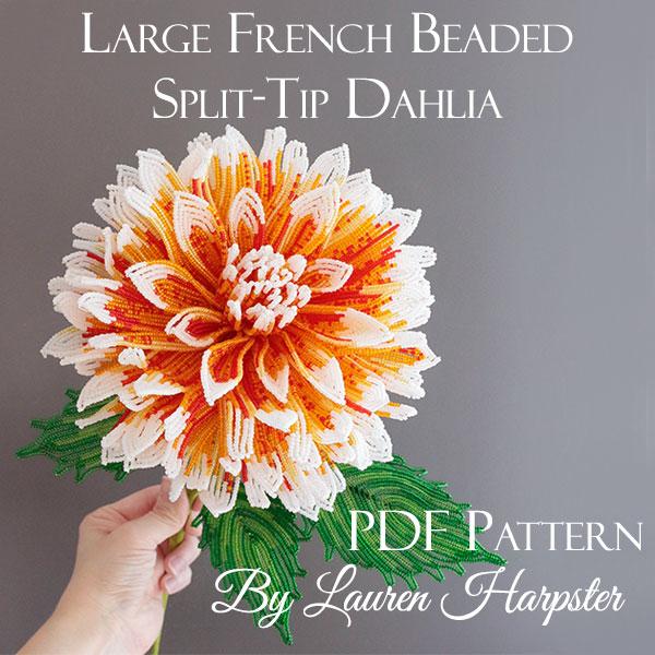 Large French Beaded Split-Tip Dahlia master class by Lauren Harpster