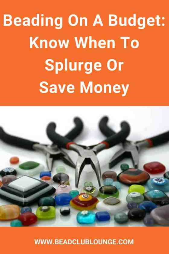 Beading On A Budget: Know When To Splurge Or Save Money