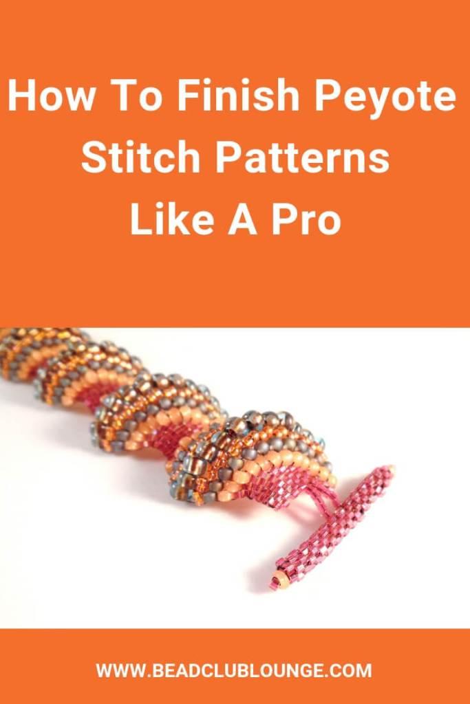 Learn 7 easy ways to finish flat or tubular peyote stitch jewelry. #beading #peyotestitch #beadweaving